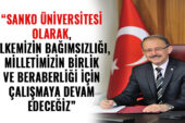 Rektör Prof. Dr. Dağlı: SANKO Üniversitesi olarak, ülkemizin bağımsızlığı, milletimizin birlik ve beraberliği için çalışmaya devam edeceğiz