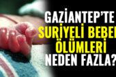 Gaziantep'te Suriyeli bebek ölümleri dikkat çekiyor